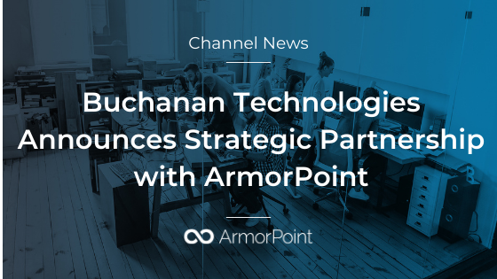 Buchanan Technologies Announces Strategic Partnership with ArmorPoint